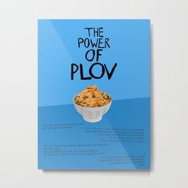 THE POWER OF PLOV Metal Print