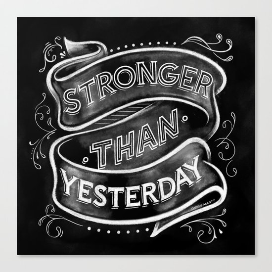 Stronger than Yesterday Canvas Print