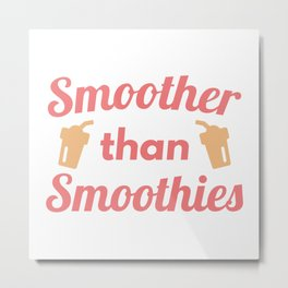 Smoother Than Smoothies Metal Print