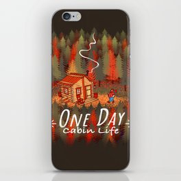 One Day, Cabin Life iPhone Skin