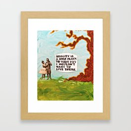 Reality is A Nice Place to Visit but I Wouldn't Want to Live There Framed Art Print