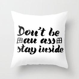 Don't be an ass, stay inside Throw Pillow