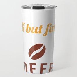 Ok But First Coffee Caffeine Coffee Lover Shirt Travel Mug