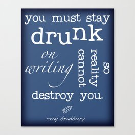 Writers' Quotes: Stay Drunk on Writing-Ray Bradbury Canvas Print