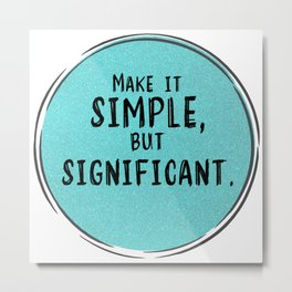 Make It Simple But Significant Metal Print