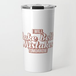 Mistakes Are Proof That You Are Trying Cool Tshirt Better Mistakes Travel Mug