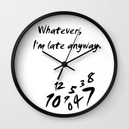 Whatever I'm Late Anyway White Wall Clock