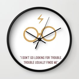 I don't go looking for trouble. trouble usually finds me Wall Clock