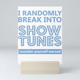 I randomly break into show tunes consider yourself warned Mini Art Print