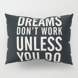 Dreams don't work unless You Do. Quote typography, to inspire, motivate, boost, overcome difficulty Pillow Sham