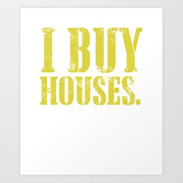 I Buy Houses. Fast. Ask Me How Art Print