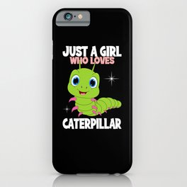 Just A Girl Who Loves Caterpillar I Girl iPhone Case