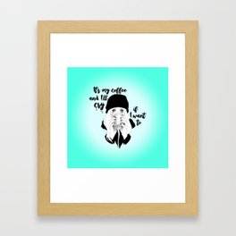 It's My Coffee and I'll Cry If I want To... Framed Art Print