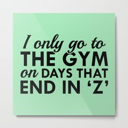 I Only Go To The Gym Metal Print