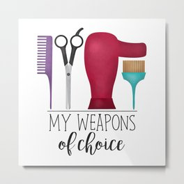My Weapons Of Choice - Hairdresser Metal Print