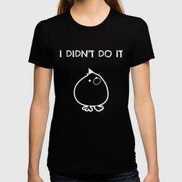 Funny Fluffy Chicks design - I DIDNT DO IT T-shirt