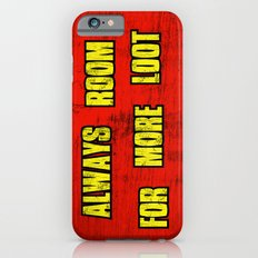 ALWAYS ROOM FOR MORE LOOT iPhone 6s Slim Case
