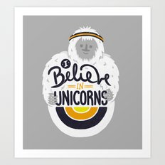 I believe in Unicorns Art Print