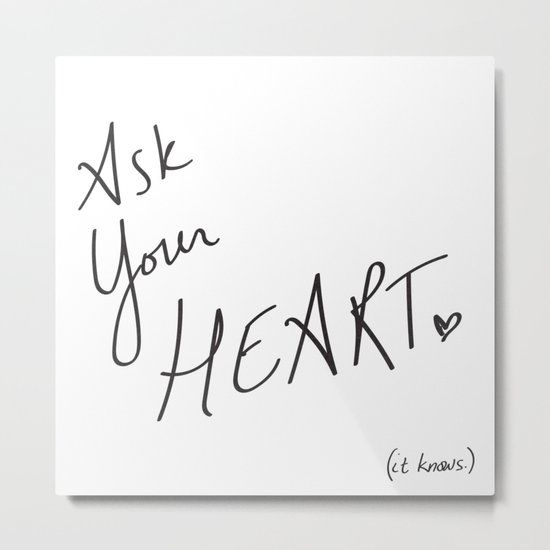 Ask Your Heart. (it knows.) Quote Metal Print