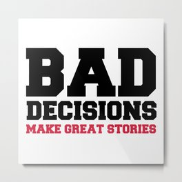 Bad Decisions Funny Quote Metal Print