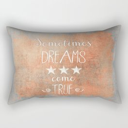 Dreams come true quote Rectangular Pillow