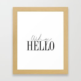 gift Why Hello - Decor Poster - Inspiring Typography Print - Quotes - Fine Art Finestra Premium Blac Framed Art Print