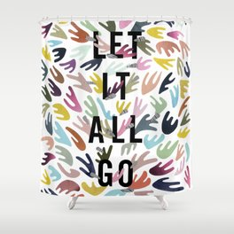 Let it all go Shower Curtain