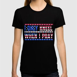 Patriotic Prayer USA I Only Kneel When I Pray T-shirt