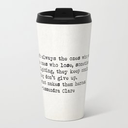 """""""...That's what makes them heroes"""" - Cassandra Clare Travel Mug"""