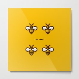To Be or Not To Be - Bee Cool Gift Exclusive Design Metal Print
