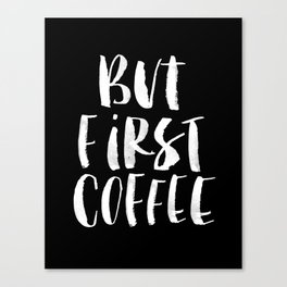 But First Coffee black and white watercolor typography poster home kitchen workplace office decor Canvas Print