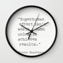 """Superhuman effort isn't worth a damn unless it achieves results.""  ― Ernest Shackleton Wall Clock"