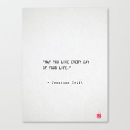 May you live every day of your life. Jonathan Swift Canvas Print