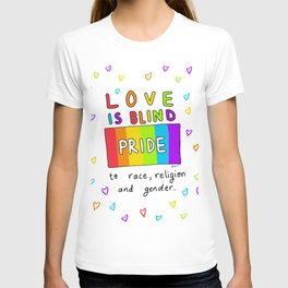 Love is Blind to race, religion & gender T-shirt