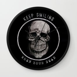 Keep Smiling when your dead II Wall Clock