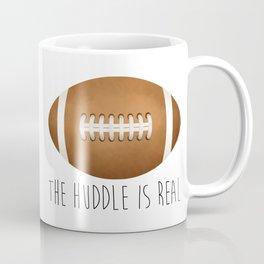 The Huddle Is Real Coffee Mug