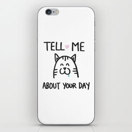 Tell me about your day iPhone Skin