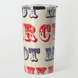 NOT MY CIRCUS NOT MY MONKEYS (Color) Travel Mug