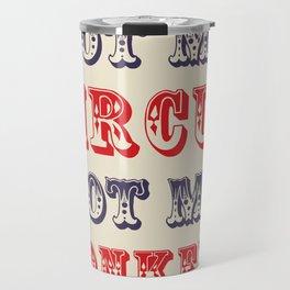 NOT MY CIRCUS NOT MY MONKEYS (Color) Travel Mug