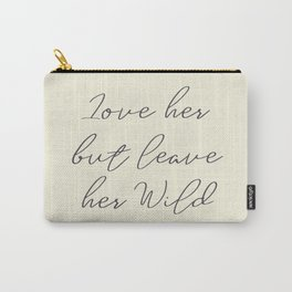 Love her, but leave her wild, handwritten Atticus poem illustration, girls book typography, women Carry-All Pouch