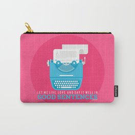 Let Me Live, Love, And Say It Well In Good Sentences Carry-All Pouch