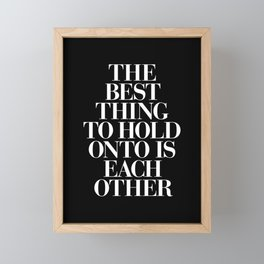 The Best Thing to Hold Onto is Each Other black-white typography poster bedroom home wall decor Framed Mini Art Print