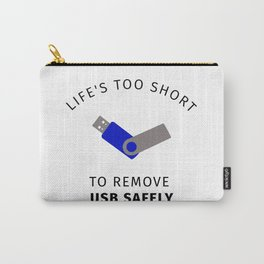 Life Is Too Short to Remove USB Safely Carry-All Pouch