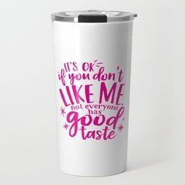 It's OK If You Don't Like Me Travel Mug
