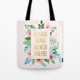 All Good Things are Wild and Free Faux Gold Quote with Flowers Tote Bag