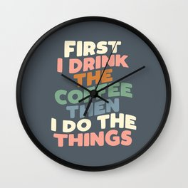 FIRST I DRINK THE COFFEE THEN I DO THE THINGS pink blue green and white Wall Clock