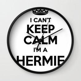 I cant keep calm I am a HERMIE Wall Clock