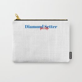 Diamond Setter for Life Carry-All Pouch