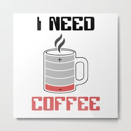 I Need Coffee Caffeine Coffee Lover Metal Print