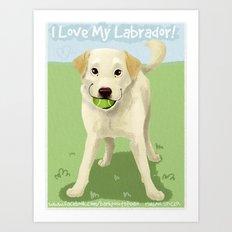 I Love My Labrador Art Print